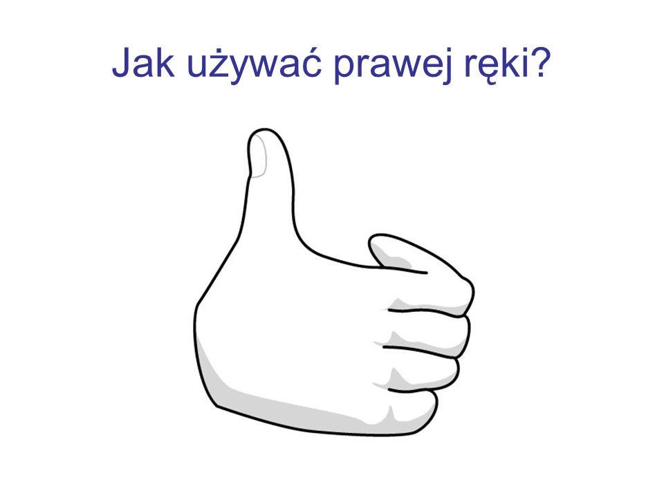 Jak używać prawej ręki