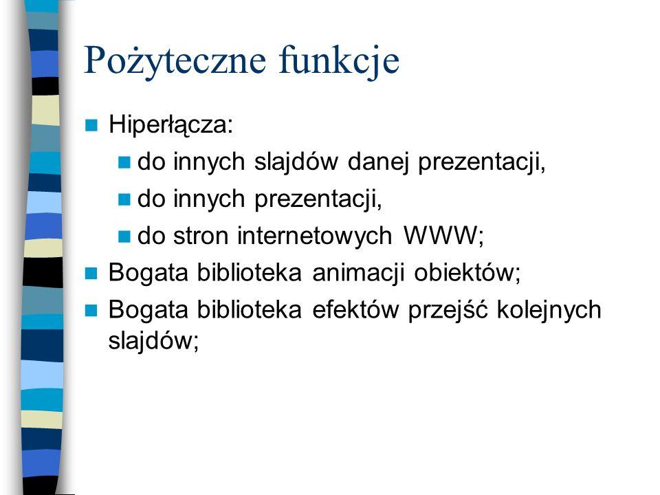 Pożyteczne funkcje Hiperłącza: do innych slajdów danej prezentacji,