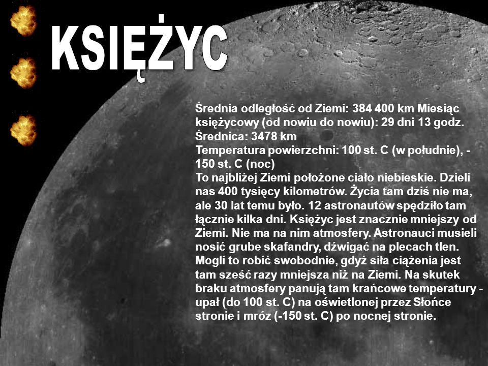 KSIĘŻYCŚrednia odległość od Ziemi: 384 400 km Miesiąc księżycowy (od nowiu do nowiu): 29 dni 13 godz.