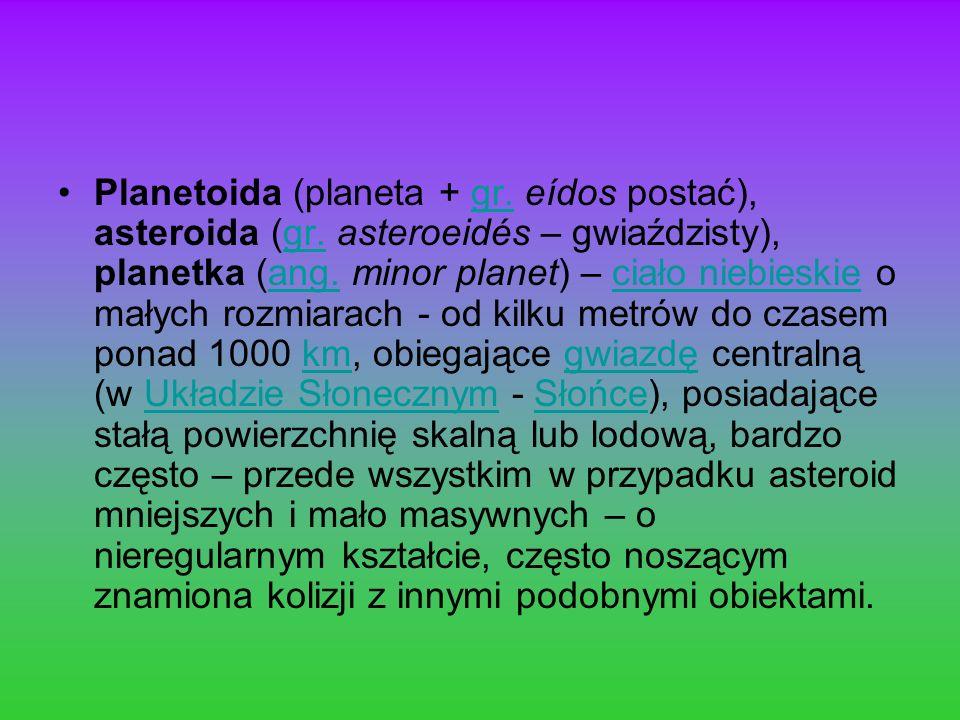 Planetoida (planeta + gr. eídos postać), asteroida (gr
