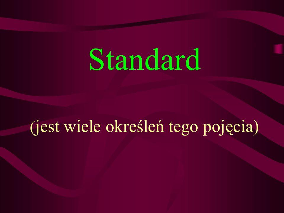 Standard (jest wiele określeń tego pojęcia)