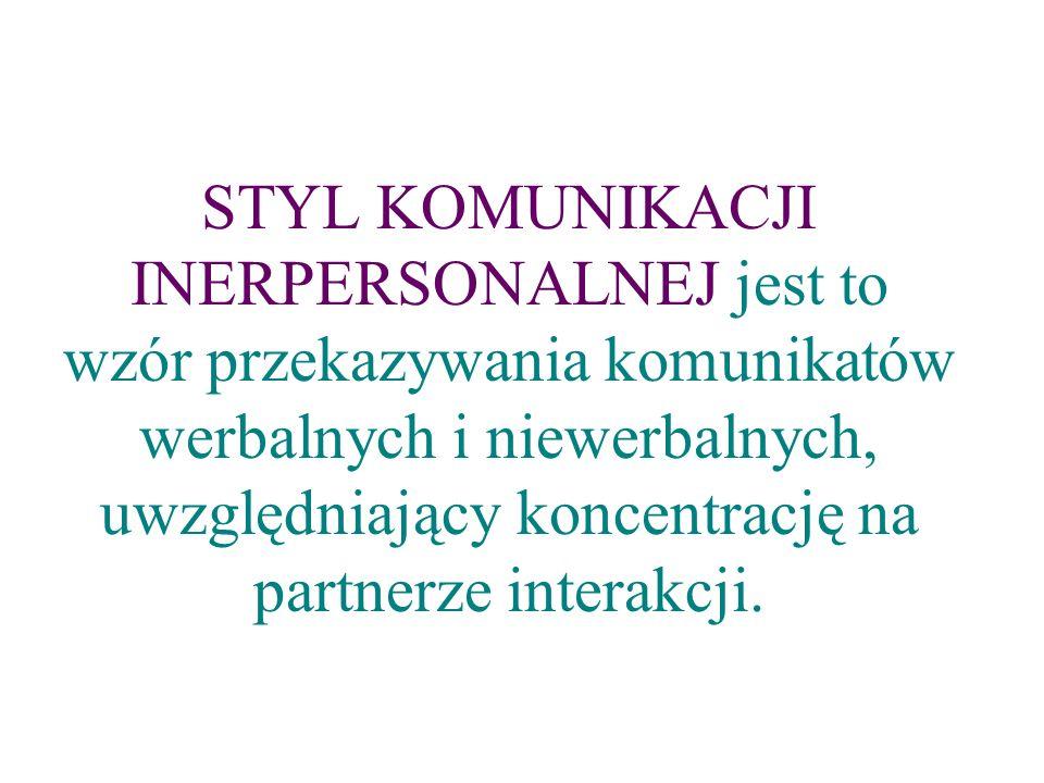 STYL KOMUNIKACJI INERPERSONALNEJ jest to wzór przekazywania komunikatów werbalnych i niewerbalnych, uwzględniający koncentrację na partnerze interakcji.