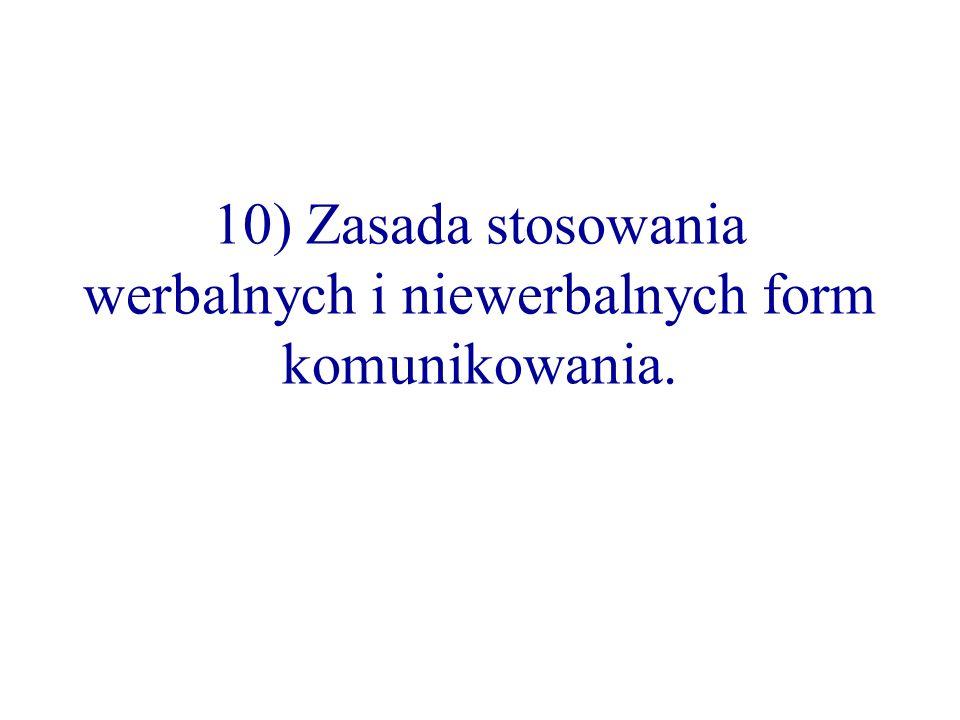 10) Zasada stosowania werbalnych i niewerbalnych form komunikowania.