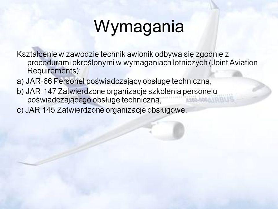 WymaganiaKształcenie w zawodzie technik awionik odbywa się zgodnie z procedurami określonymi w wymaganiach lotniczych (Joint Aviation Requirements):