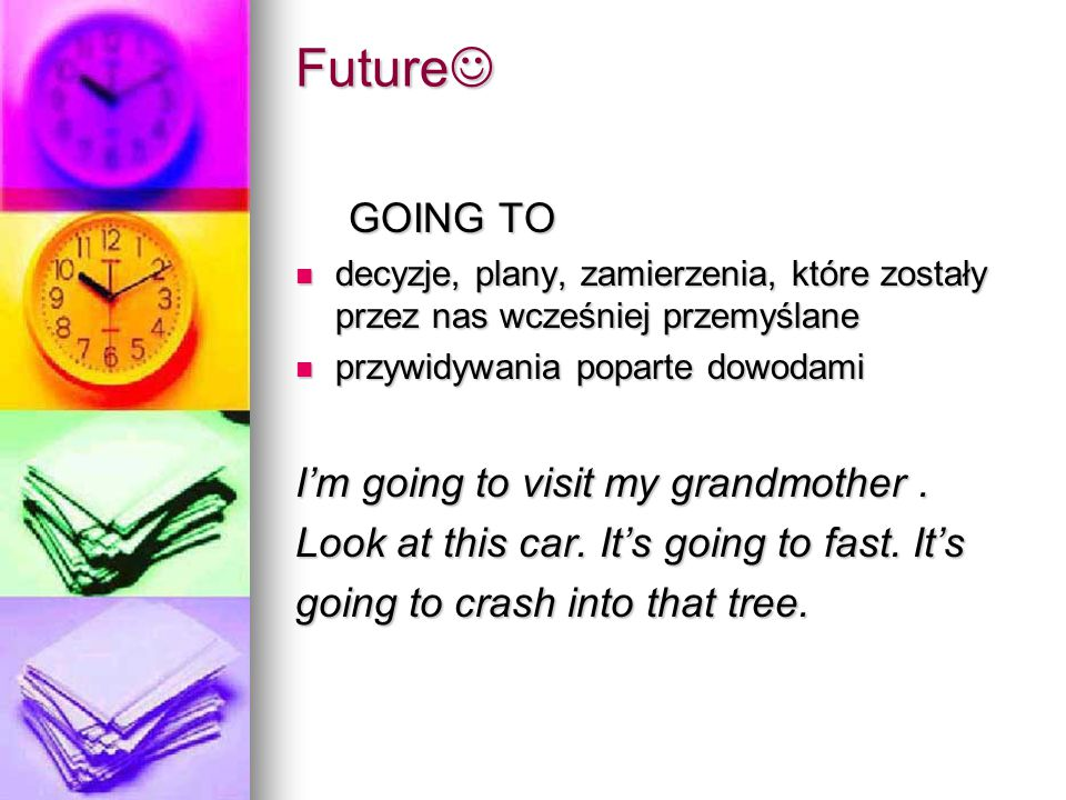 Future GOING TO I'm going to visit my grandmother .