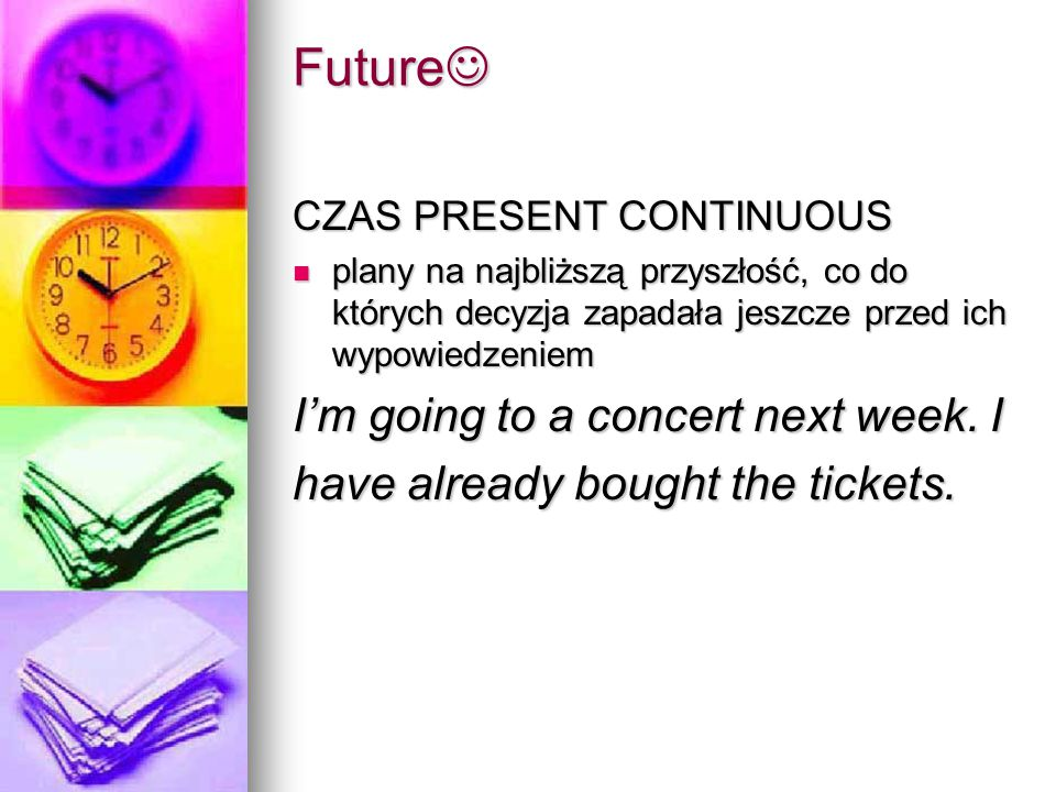 Future I'm going to a concert next week. I