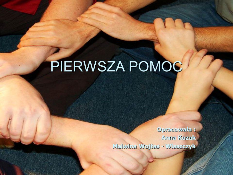 Opracowała : Anna Kozak Malwina Wojtas - Wlaszczyk