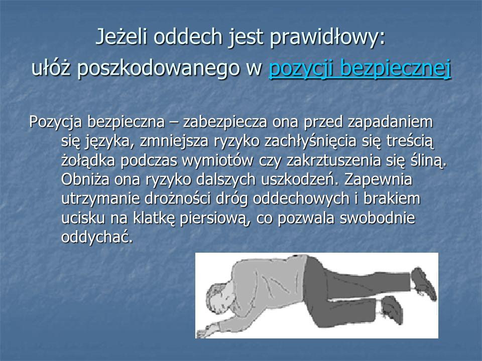 Jeżeli oddech jest prawidłowy: ułóż poszkodowanego w pozycji bezpiecznej