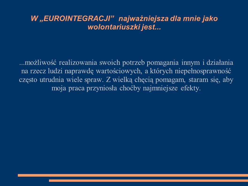 """W """"EUROINTEGRACJI najważniejsza dla mnie jako wolontariuszki jest..."""
