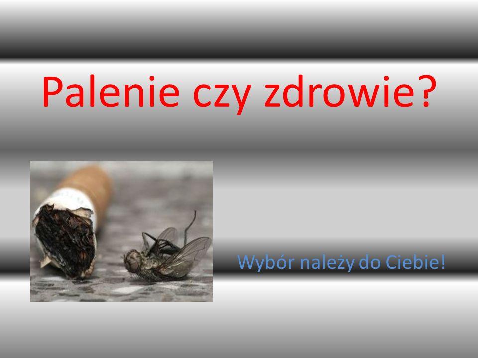 Palenie czy zdrowie Wybór należy do Ciebie!