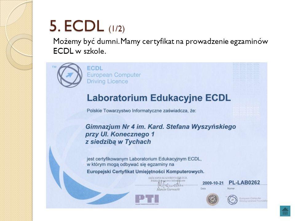 5. ECDL (1/2) Możemy być dumni. Mamy certyfikat na prowadzenie egzaminów ECDL w szkole.