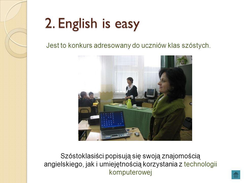 2. English is easy Jest to konkurs adresowany do uczniów klas szóstych.