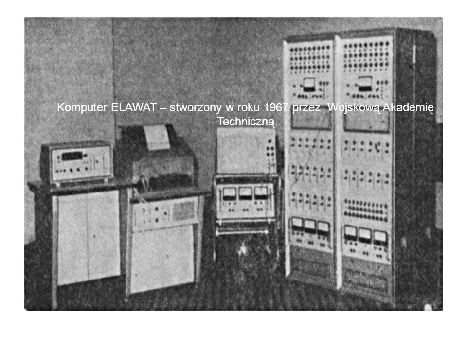 Komputer ELAWAT – stworzony w roku 1967 przez Wojskową Akademię Techniczną