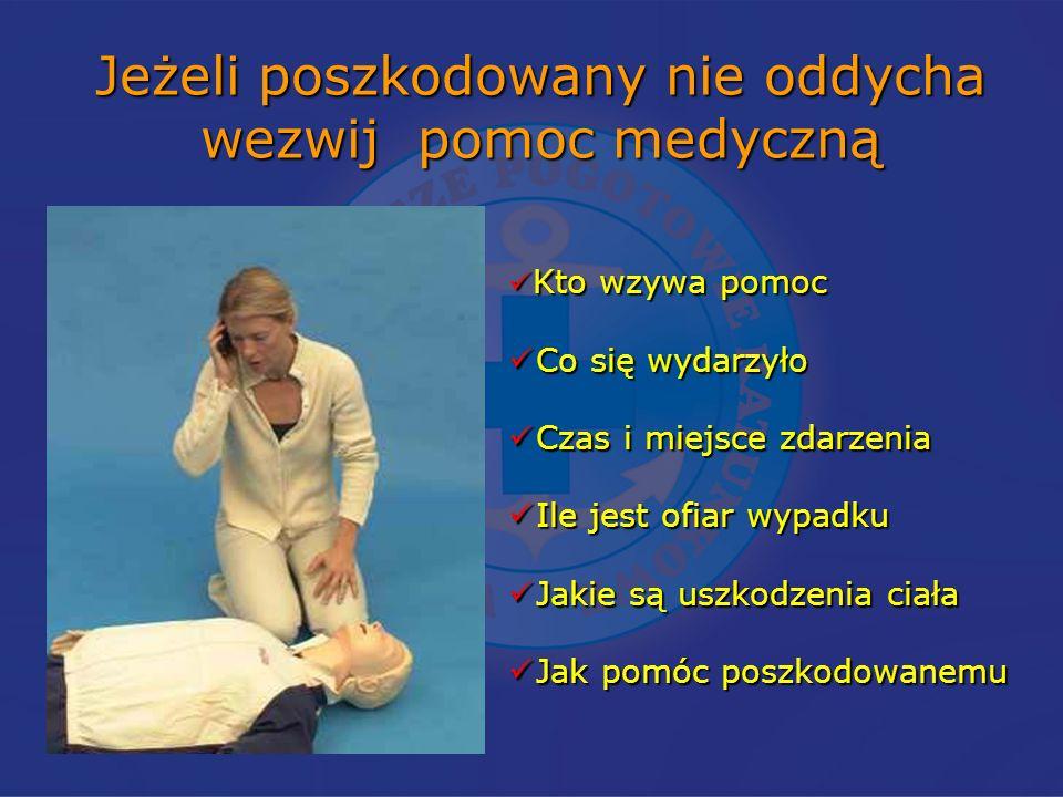 Jeżeli poszkodowany nie oddycha wezwij pomoc medyczną