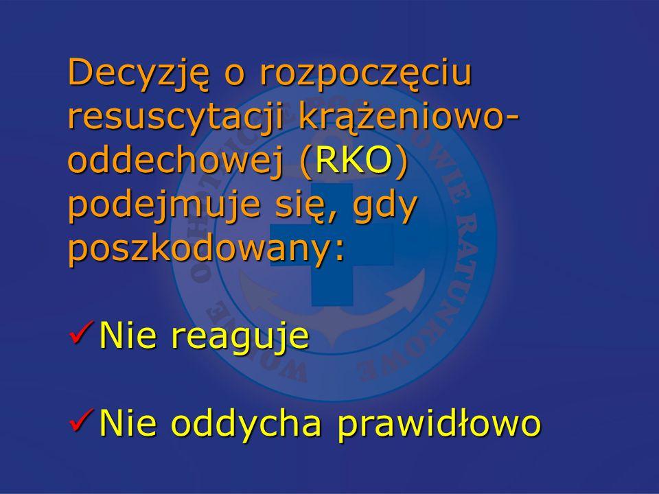 Decyzję o rozpoczęciu resuscytacji krążeniowo-oddechowej (RKO) podejmuje się, gdy poszkodowany: Nie reaguje.