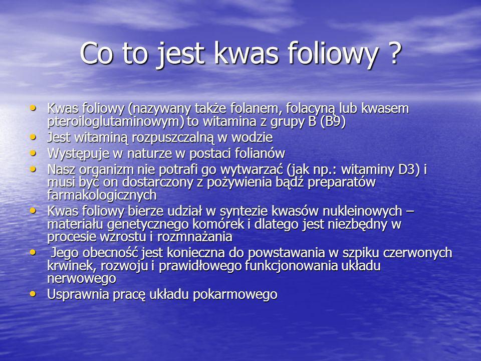 Co to jest kwas foliowy Kwas foliowy (nazywany także folanem, folacyną lub kwasem pteroiloglutaminowym) to witamina z grupy B (B9)