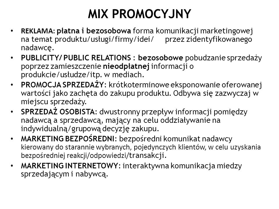 MIX PROMOCYJNYREKLAMA: płatna i bezosobowa forma komunikacji marketingowej na temat produktu/usługi/firmy/idei/ przez zidentyfikowanego nadawcę.