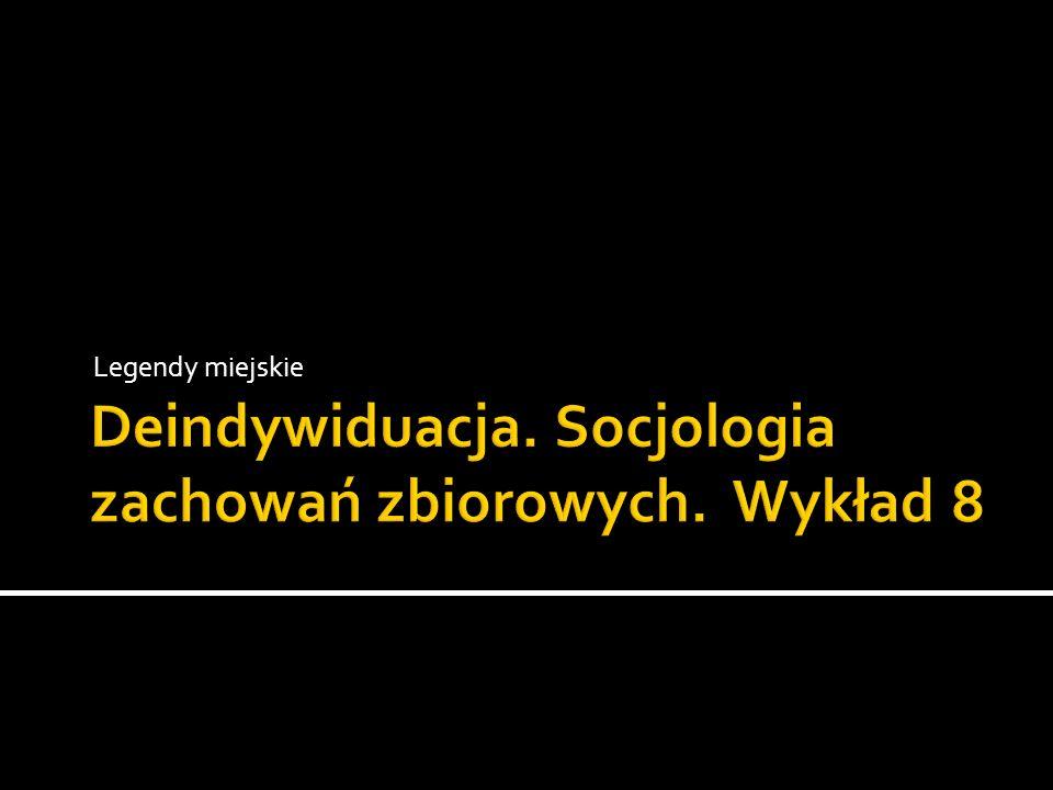 Deindywiduacja. Socjologia zachowań zbiorowych. Wykład 8