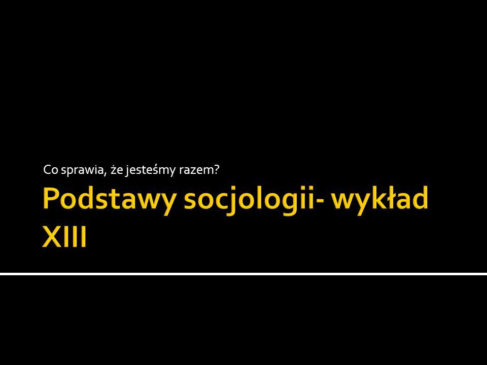 Podstawy socjologii- wykład XIII
