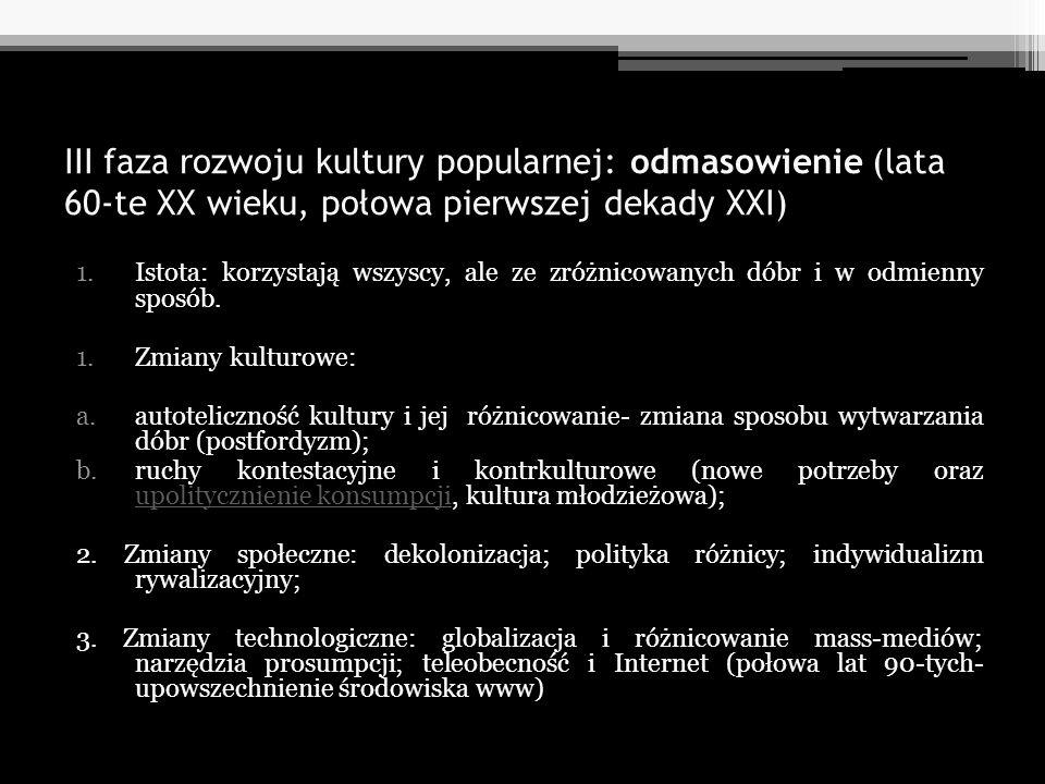 III faza rozwoju kultury popularnej: odmasowienie (lata 60-te XX wieku, połowa pierwszej dekady XXI)