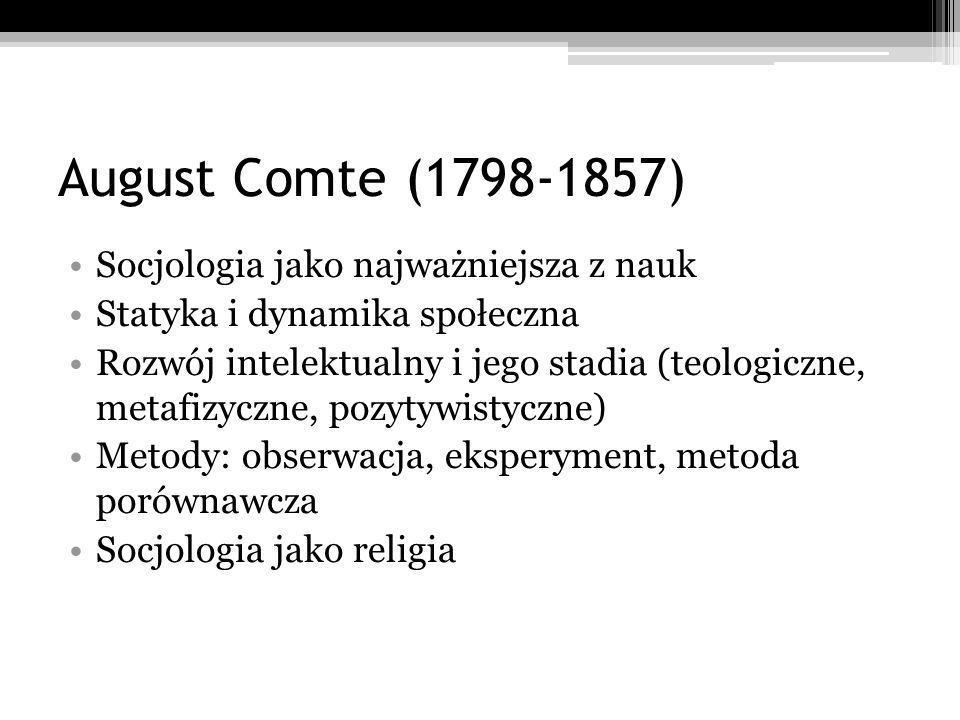 August Comte (1798-1857) Socjologia jako najważniejsza z nauk