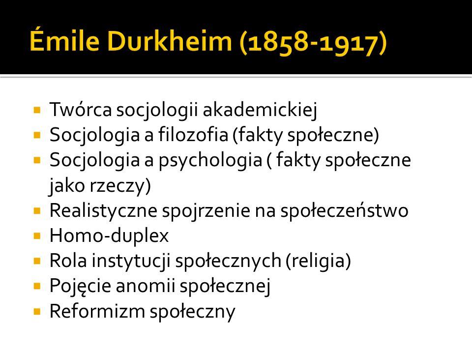 Émile Durkheim (1858-1917) Twórca socjologii akademickiej
