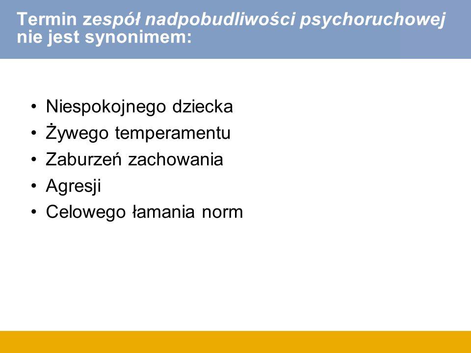 Termin zespół nadpobudliwości psychoruchowej nie jest synonimem: