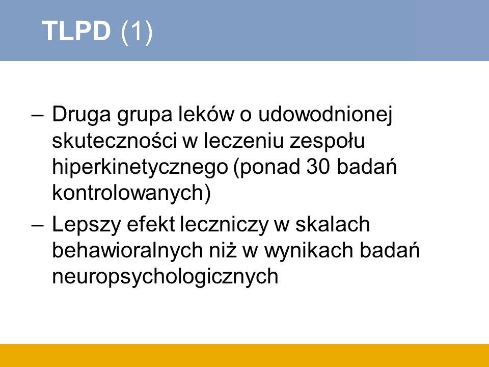 TLPD (1) Druga grupa leków o udowodnionej skuteczności w leczeniu zespołu hiperkinetycznego (ponad 30 badań kontrolowanych)