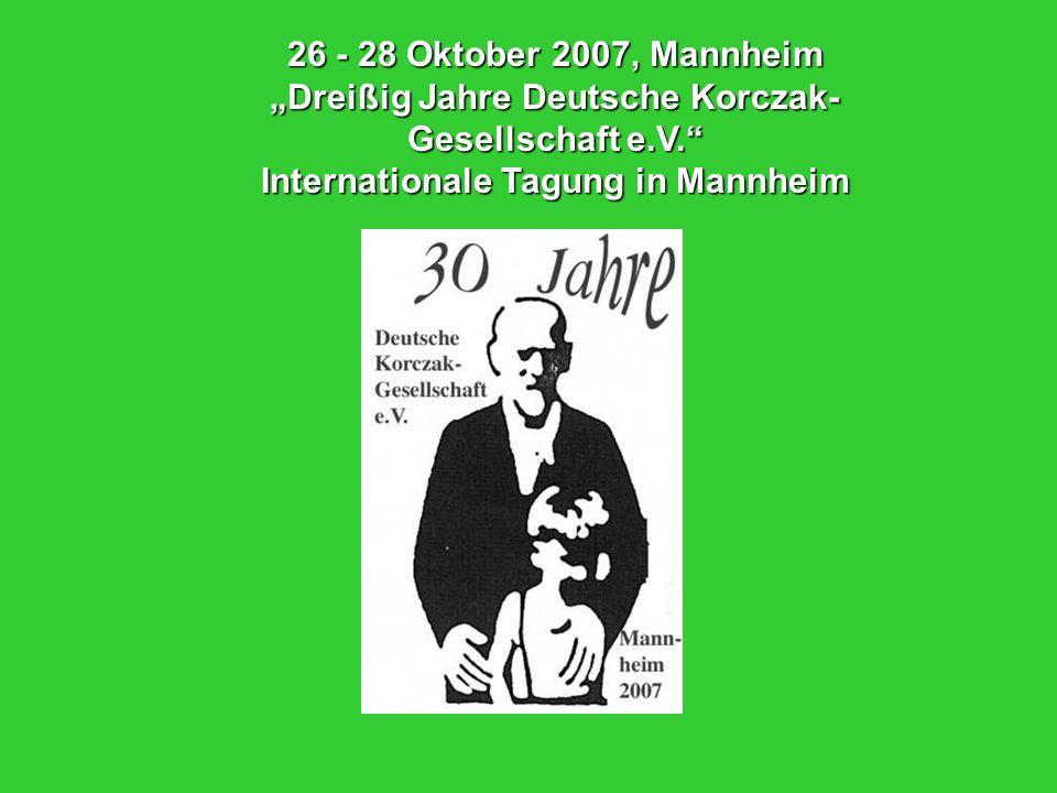 """26 - 28 Oktober 2007, Mannheim """"Dreißig Jahre Deutsche Korczak- Gesellschaft e.V. Internationale Tagung in Mannheim."""