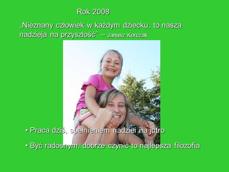 """Rok 2008 """"Nieznany człowiek w każdym dziecku, to nasza nadzieja na przyszłość – Janusz Korczak. Praca dziś, spełnieniem nadziei na jutro."""