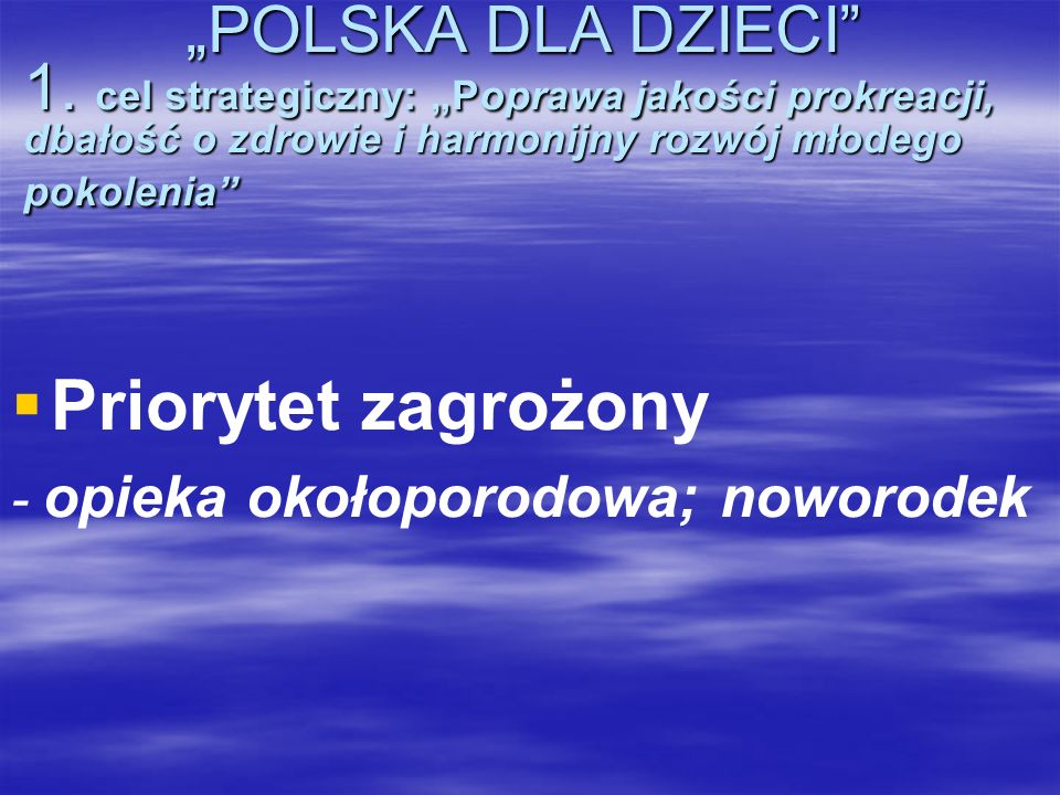 """""""POLSKA DLA DZIECI 1. cel strategiczny: """"Poprawa jakości prokreacji, dbałość o zdrowie i harmonijny rozwój młodego pokolenia"""