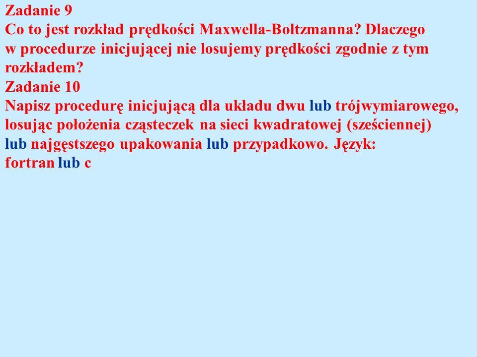 Zadanie 9 Co to jest rozkład prędkości Maxwella-Boltzmanna Dlaczego. w procedurze inicjującej nie losujemy prędkości zgodnie z tym.