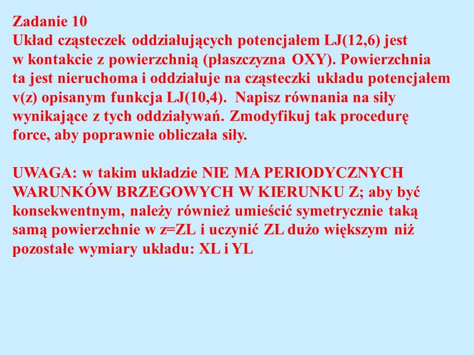 Zadanie 10 Układ cząsteczek oddziałujących potencjałem LJ(12,6) jest. w kontakcie z powierzchnią (płaszczyzna OXY). Powierzchnia.