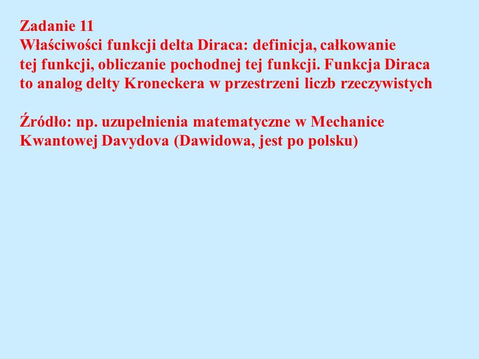 Zadanie 11 Właściwości funkcji delta Diraca: definicja, całkowanie. tej funkcji, obliczanie pochodnej tej funkcji. Funkcja Diraca.