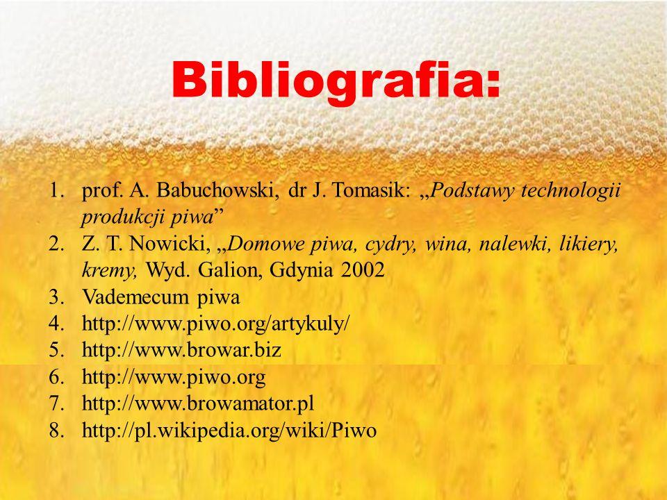 """Bibliografia:prof. A. Babuchowski, dr J. Tomasik: """"Podstawy technologii produkcji piwa"""
