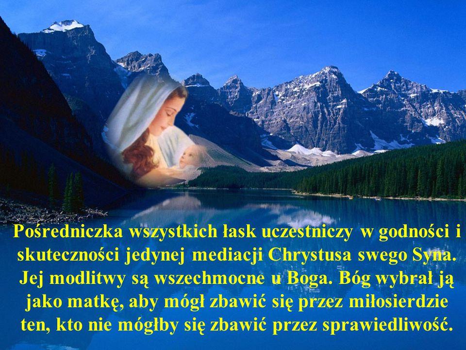 Pośredniczka wszystkich łask uczestniczy w godności i skuteczności jedynej mediacji Chrystusa swego Syna.