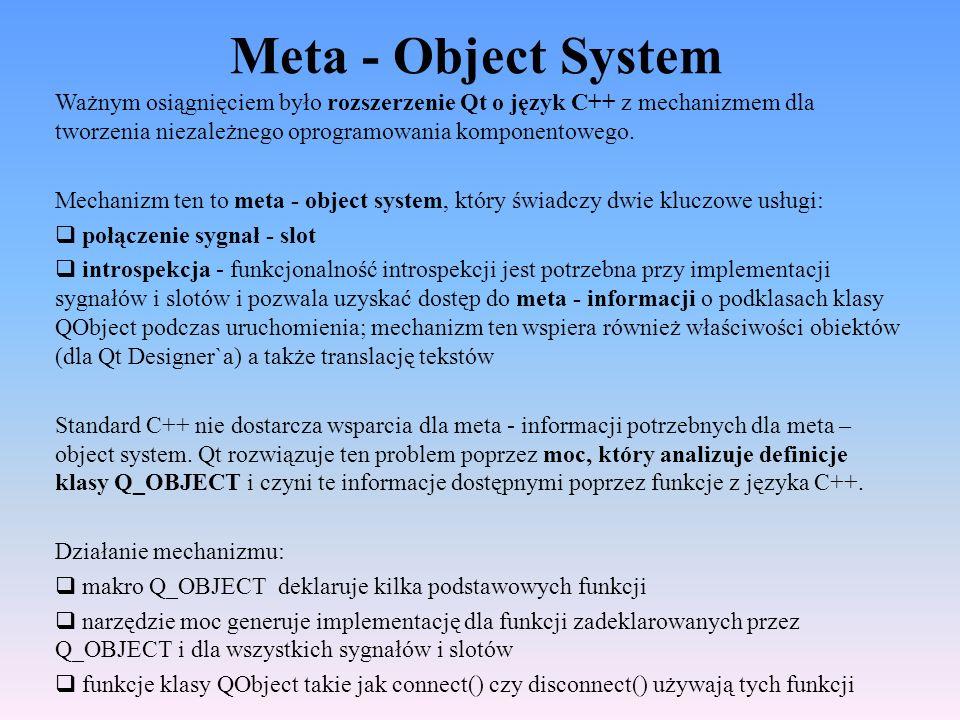 Meta - Object System Ważnym osiągnięciem było rozszerzenie Qt o język C++ z mechanizmem dla tworzenia niezależnego oprogramowania komponentowego.