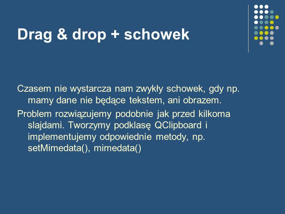 Drag & drop + schowek Czasem nie wystarcza nam zwykły schowek, gdy np. mamy dane nie będące tekstem, ani obrazem.
