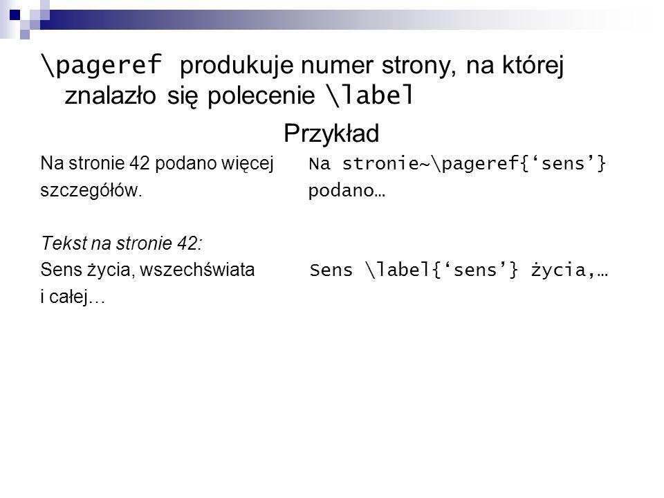 \pageref produkuje numer strony, na której znalazło się polecenie \label