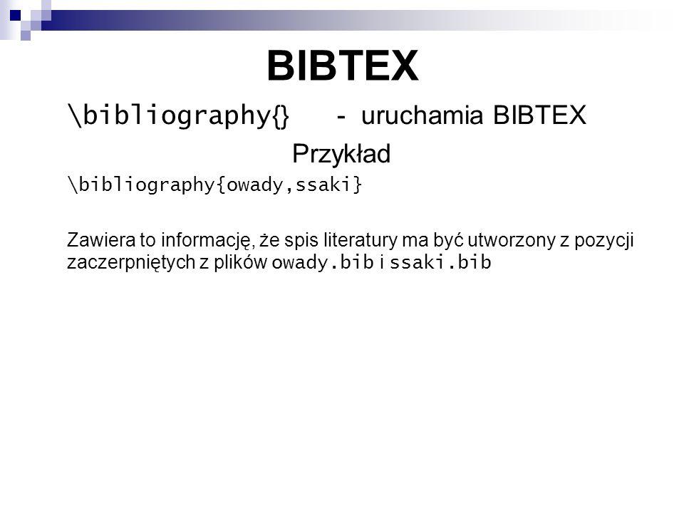 BIBTEX \bibliography{} - uruchamia BIBTEX Przykład