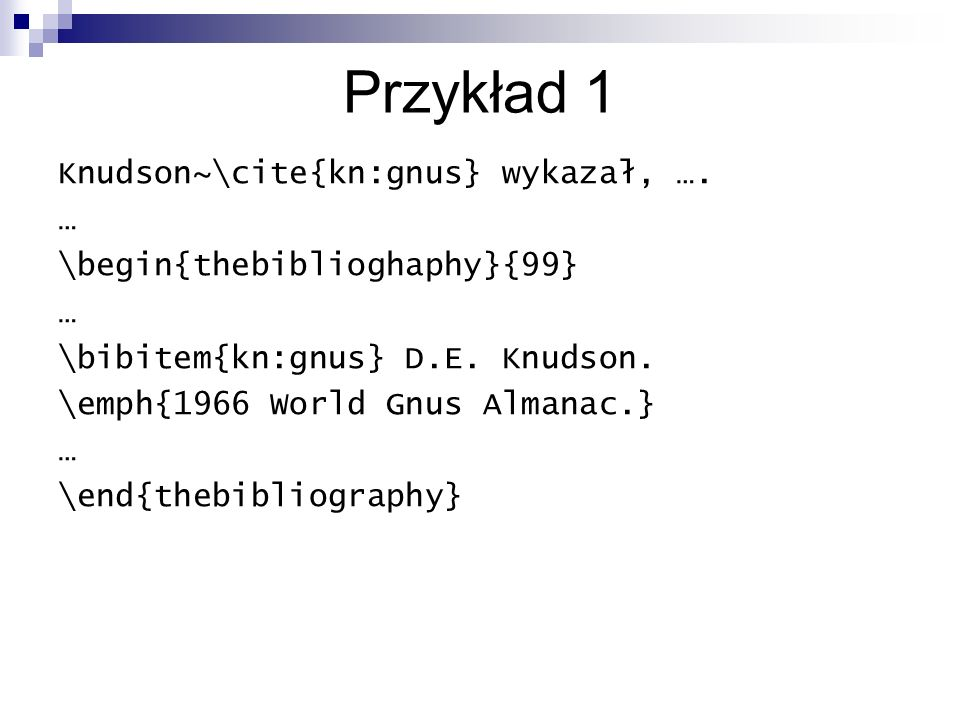 Przykład 1 Knudson~\cite{kn:gnus} wykazał, …. …