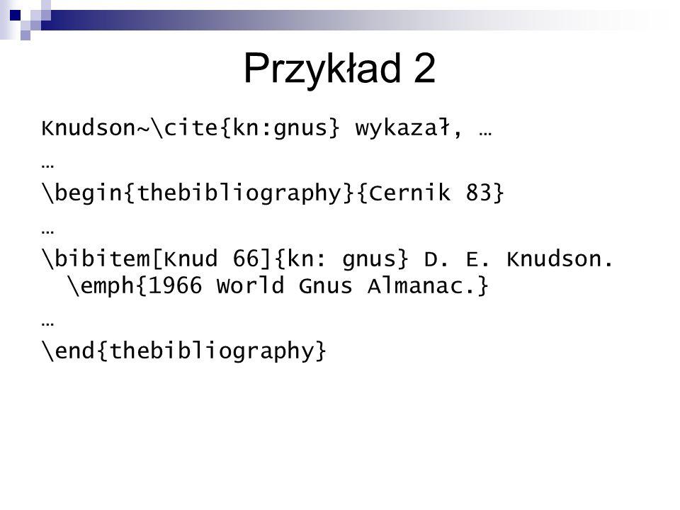 Przykład 2 Knudson~\cite{kn:gnus} wykazał, … …