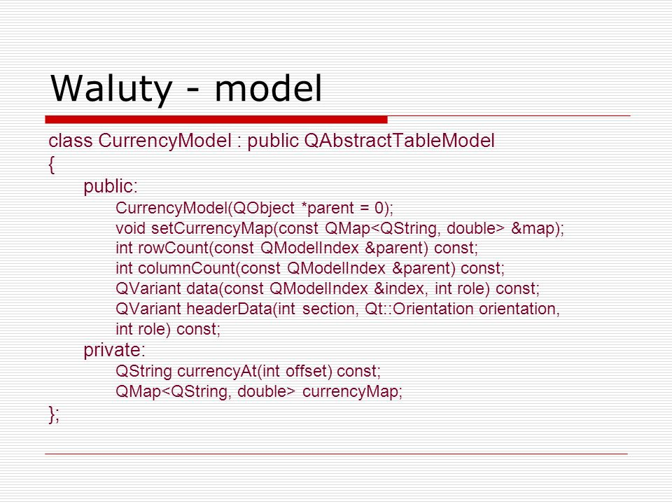 Waluty - model class CurrencyModel : public QAbstractTableModel { };