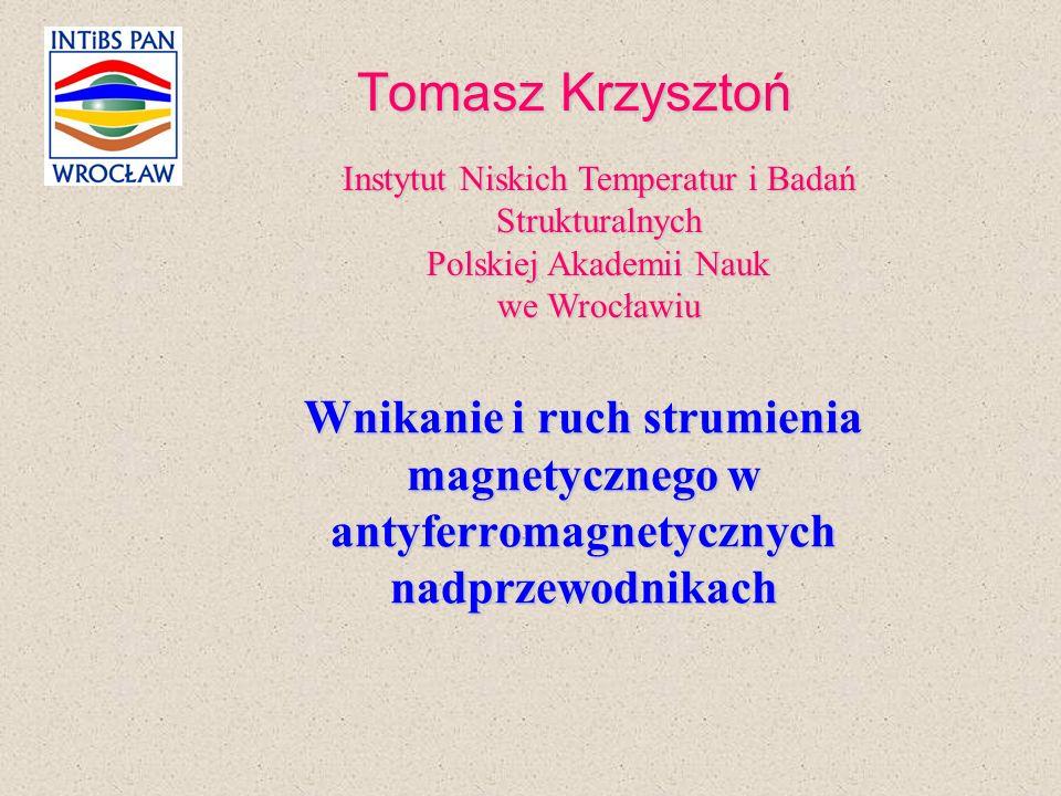 Tomasz Krzysztoń Instytut Niskich Temperatur i Badań Strukturalnych. Polskiej Akademii Nauk. we Wrocławiu.