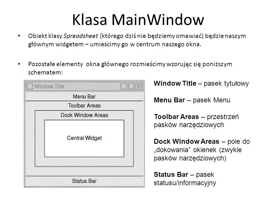 Klasa MainWindow Obiekt klasy Spreadsheet (którego dziś nie będziemy omawiać) będzie naszym głównym widgetem – umieścimy go w centrum naszego okna.
