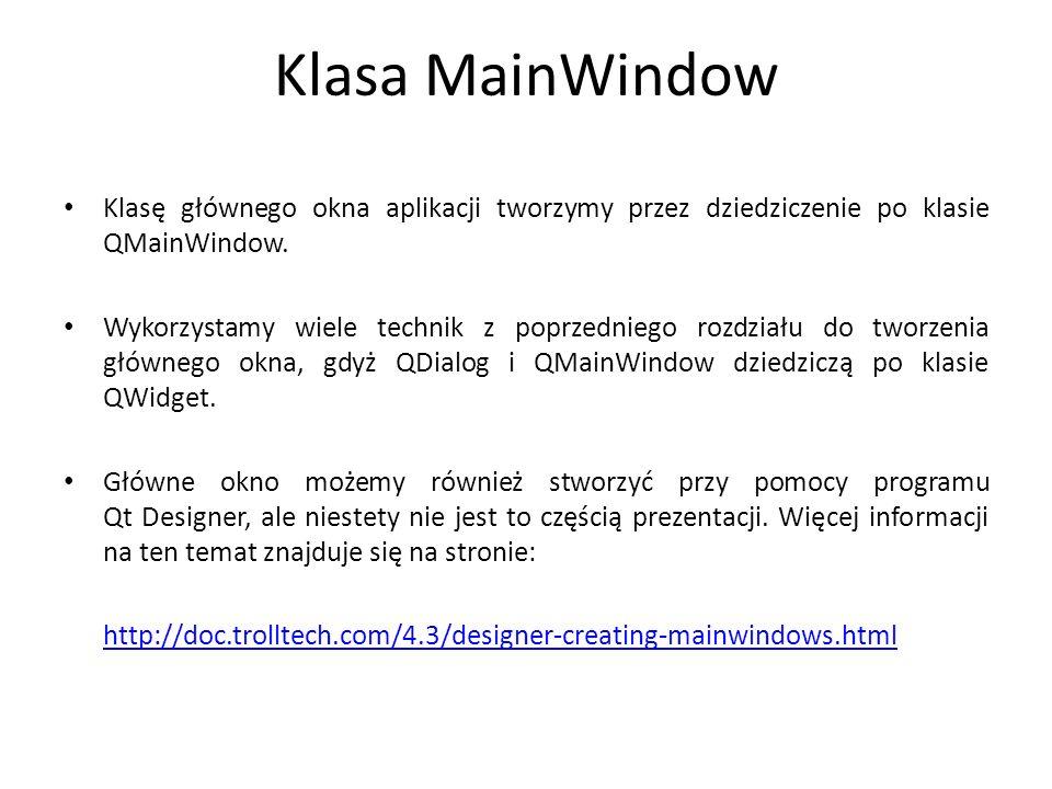 Klasa MainWindowKlasę głównego okna aplikacji tworzymy przez dziedziczenie po klasie QMainWindow.