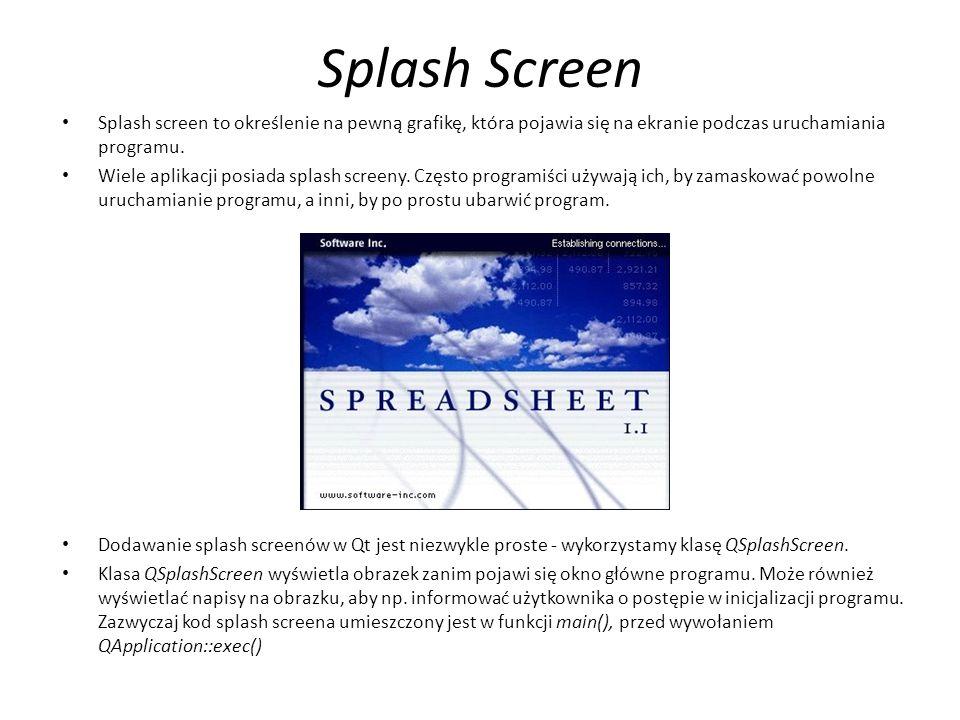 Splash Screen Splash screen to określenie na pewną grafikę, która pojawia się na ekranie podczas uruchamiania programu.