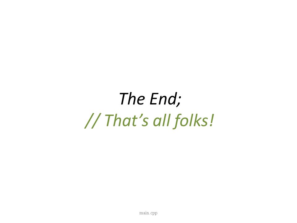 The End; // That's all folks!