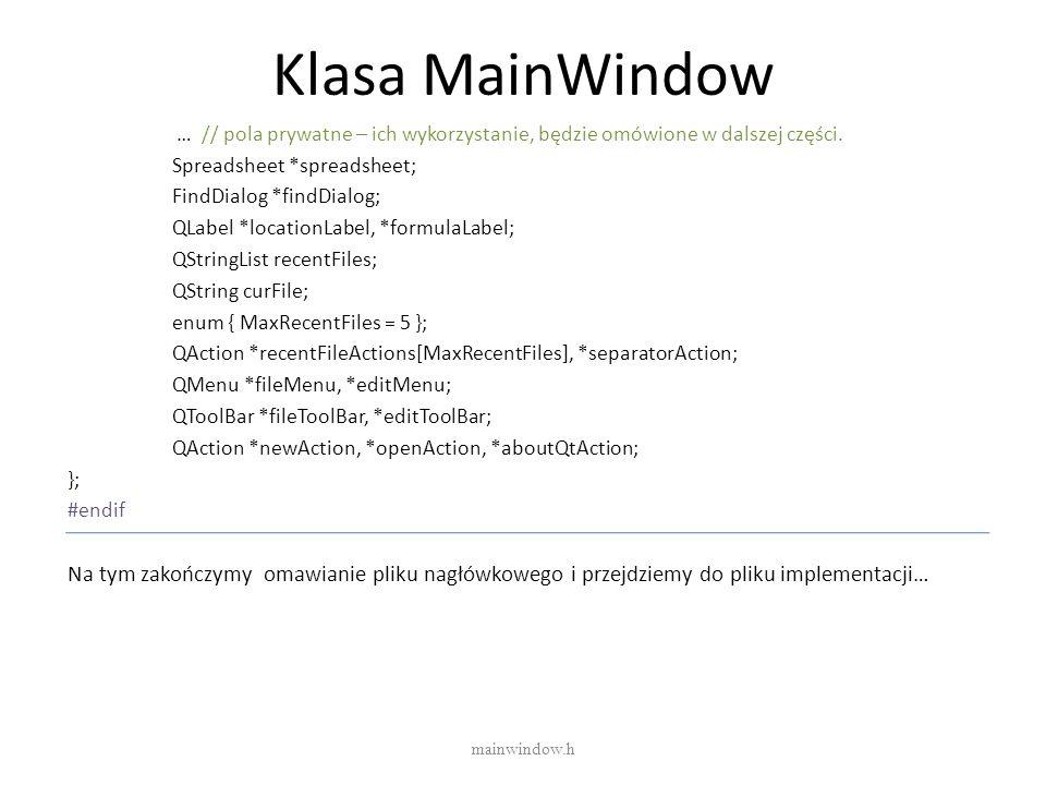 Klasa MainWindow… // pola prywatne – ich wykorzystanie, będzie omówione w dalszej części. Spreadsheet *spreadsheet;