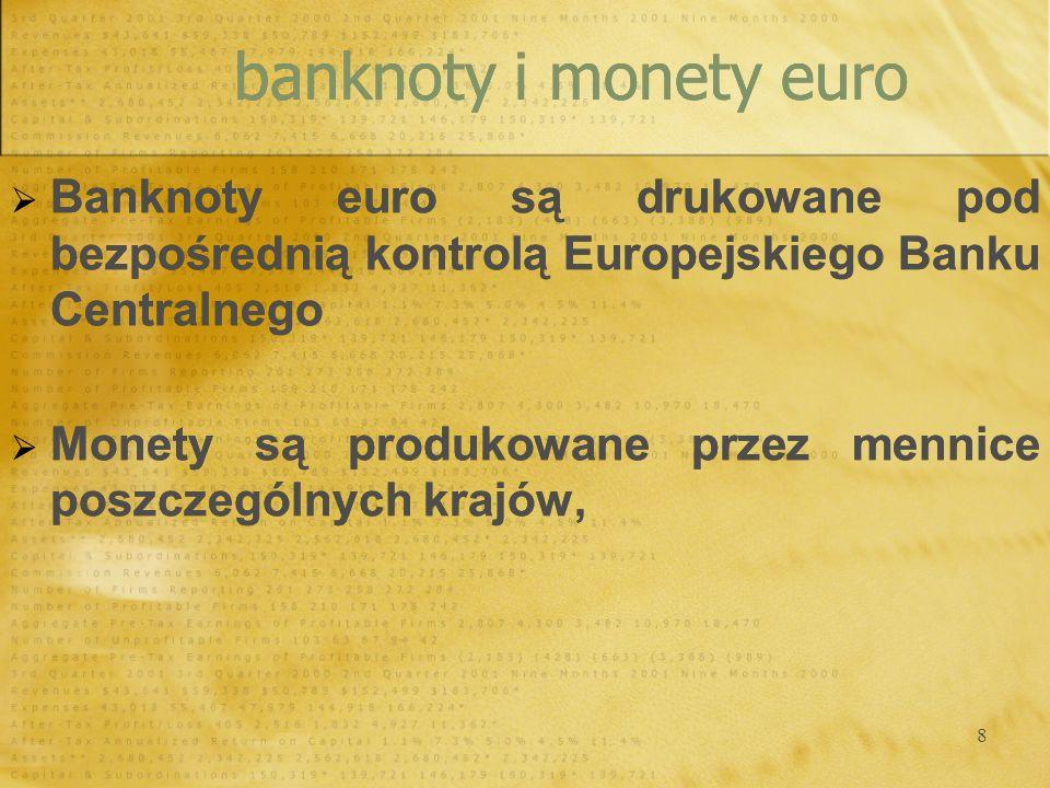 banknoty i monety euroBanknoty euro są drukowane pod bezpośrednią kontrolą Europejskiego Banku Centralnego.